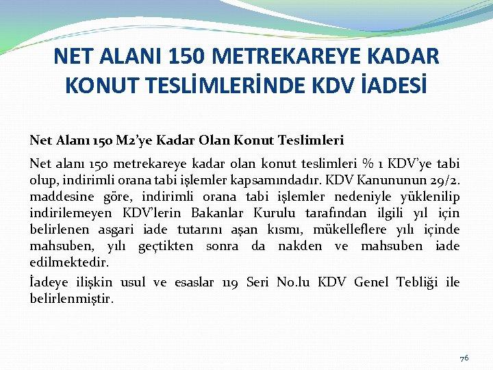 NET ALANI 150 METREKAREYE KADAR KONUT TESLİMLERİNDE KDV İADESİ Net Alanı 150 M 2'ye