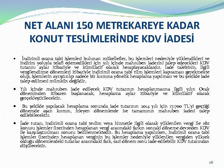 NET ALANI 150 METREKAREYE KADAR KONUT TESLİMLERİNDE KDV İADESİ İndirimli orana tabi işlemleri bulunan