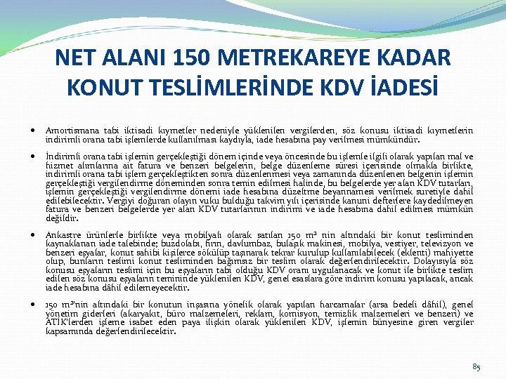 NET ALANI 150 METREKAREYE KADAR KONUT TESLİMLERİNDE KDV İADESİ Amortismana tabi iktisadi kıymetler nedeniyle