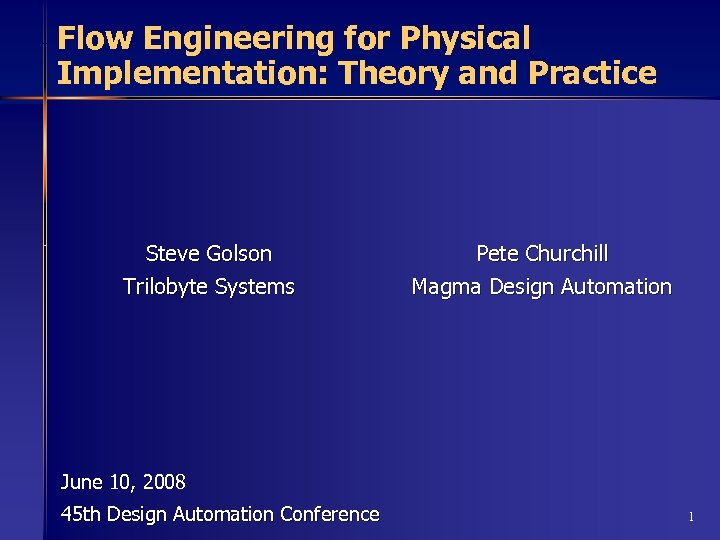 Flow Engineering for Physical Implementation: Theory and Practice Steve Golson Trilobyte Systems Pete Churchill