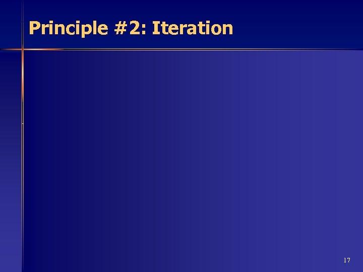 Principle #2: Iteration 17