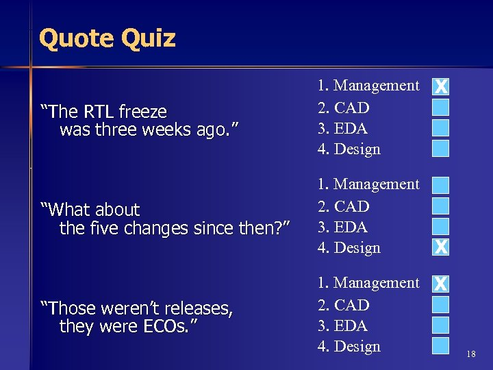 "Quote Quiz ""The RTL freeze was three weeks ago. "" 1. Management X 2."