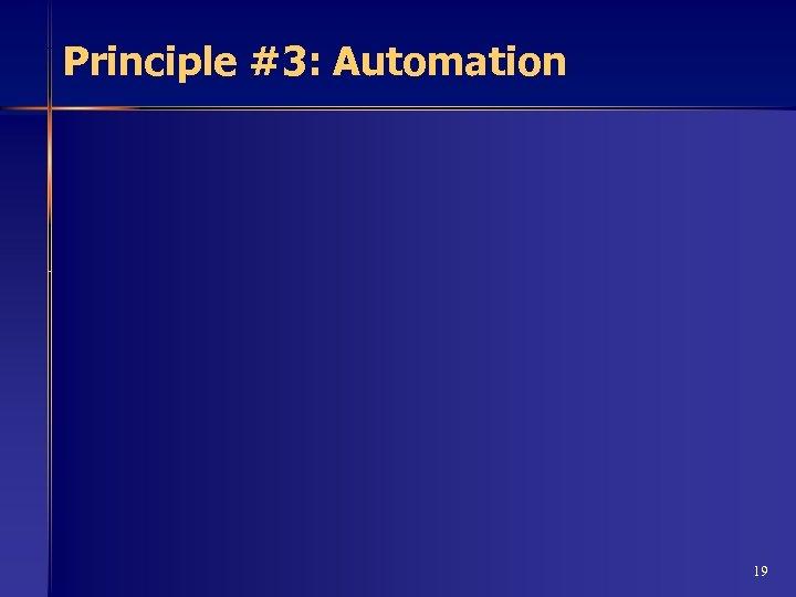 Principle #3: Automation 19