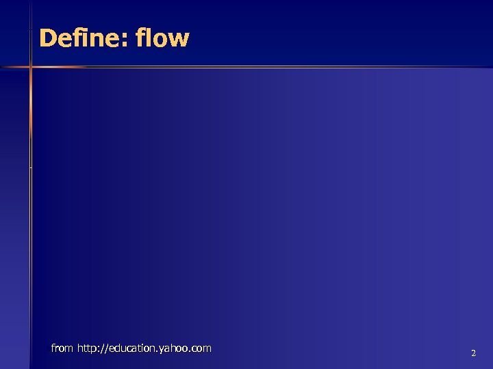 Define: flow • from http: //education. yahoo. com 2