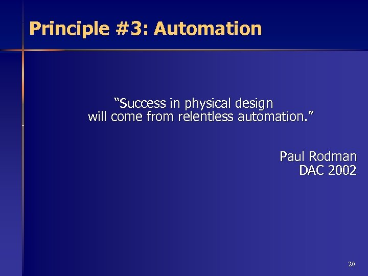 """Principle #3: Automation """"Success in physical design will come from relentless automation. """" Paul"""