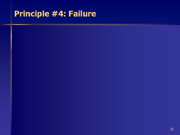 Principle #4: Failure 22