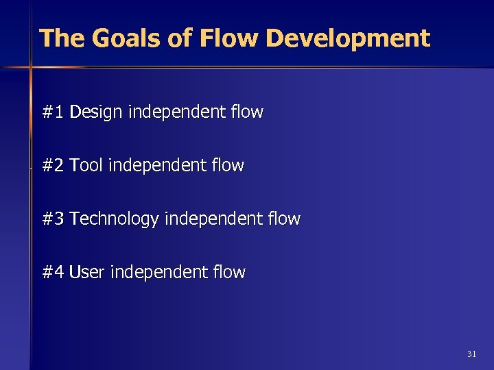 The Goals of Flow Development #1 Design independent flow #2 Tool independent flow #3