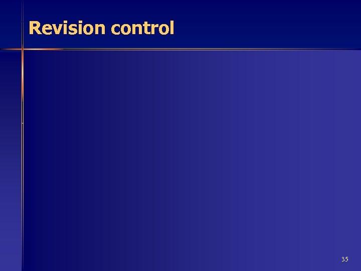 Revision control 35