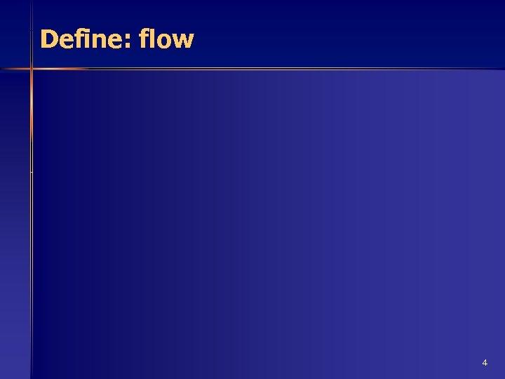 Define: flow 4