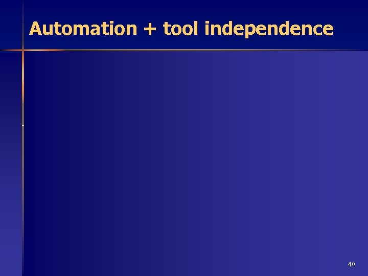 Automation + tool independence 40