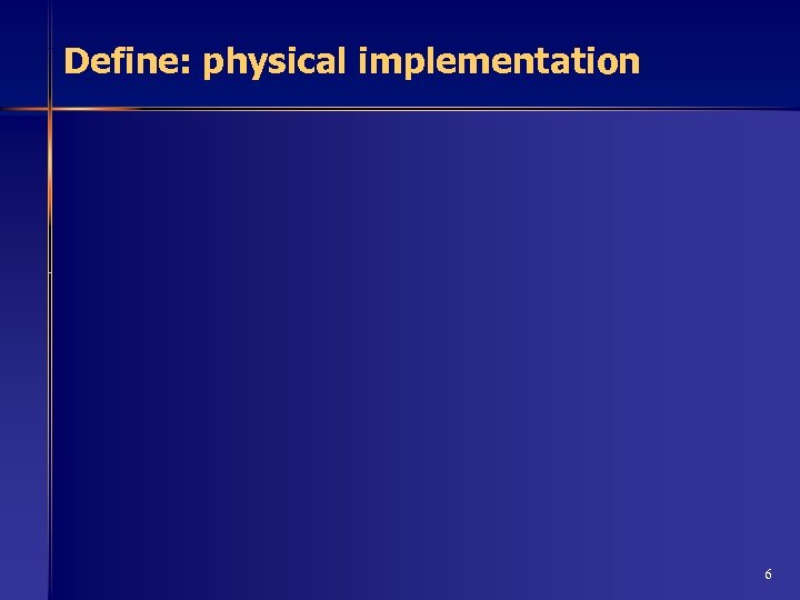 Define: physical implementation 6