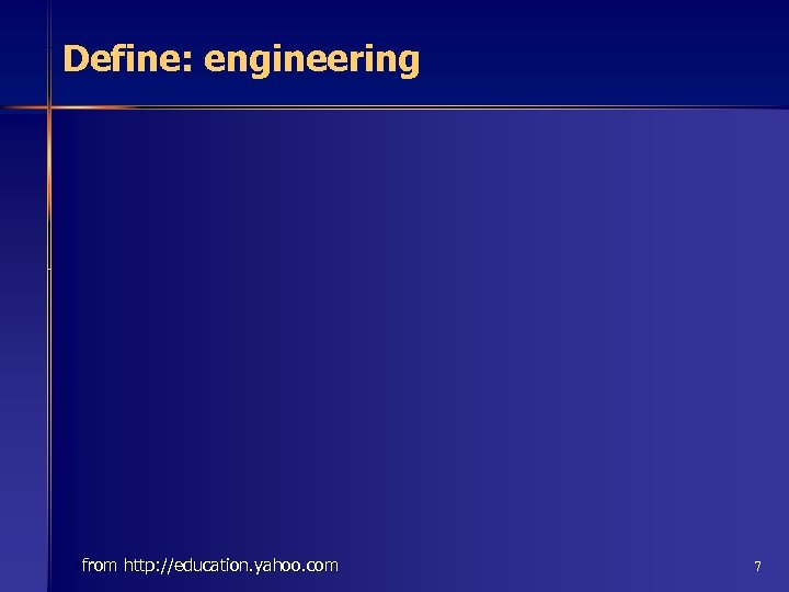 Define: engineering • from http: //education. yahoo. com 7