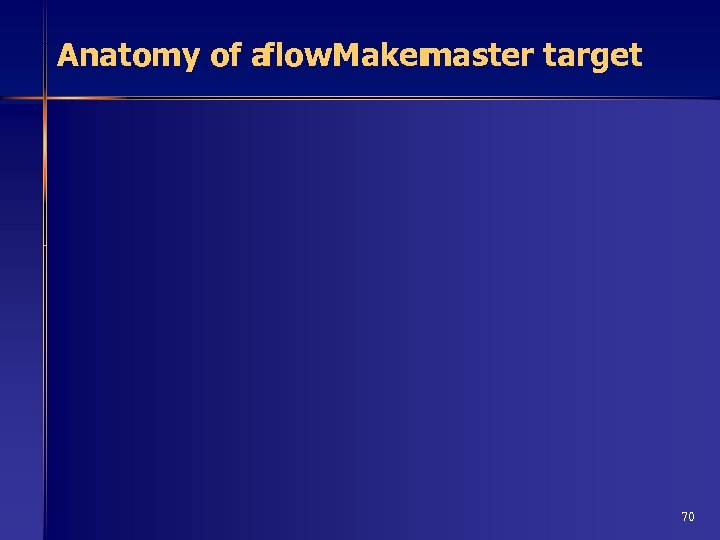 Anatomy of a flow. Maker master target 70