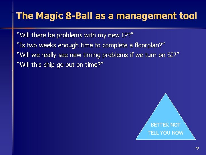 "The Magic 8 -Ball as a management tool ""Will there be problems with my"