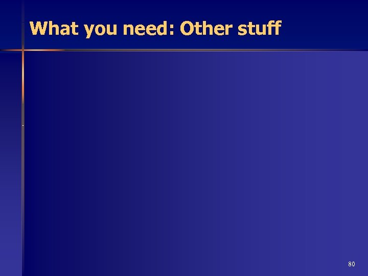 What you need: Other stuff 80