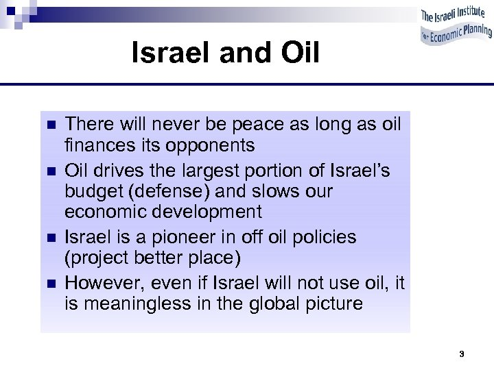 Israel and Oil n n There will never be peace as long as oil