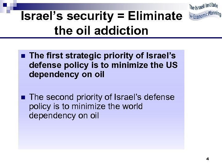 Israel's security = Eliminate the oil addiction n The first strategic priority of Israel's