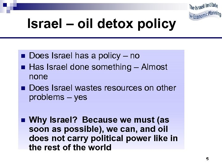 Israel – oil detox policy n n Does Israel has a policy – no