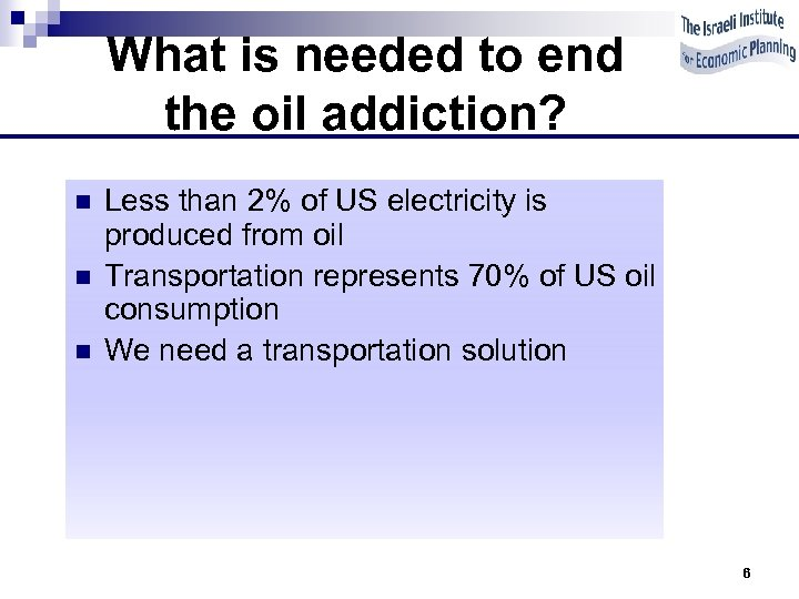 What is needed to end the oil addiction? n n n Less than 2%