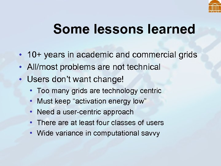 Some lessons learned • 10+ years in academic and commercial grids • All/most problems