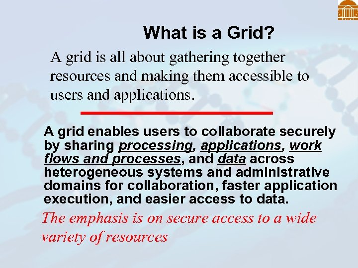 What is a Grid? A grid is all about gathering together resources and making
