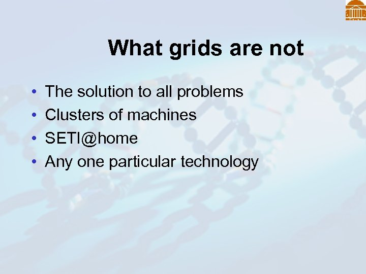 What grids are not • • The solution to all problems Clusters of machines