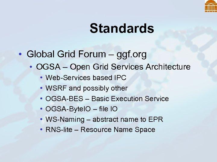 Standards • Global Grid Forum – ggf. org • OGSA – Open Grid Services