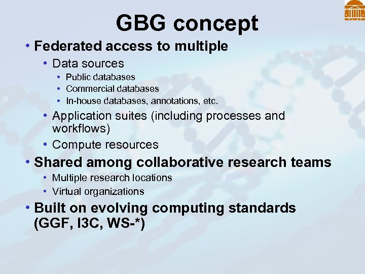 GBG concept • Federated access to multiple • Data sources • Public databases •