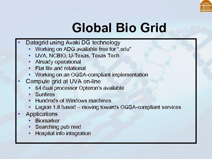 Global Bio Grid • Datagrid using Avaki DG technology • • • Working on