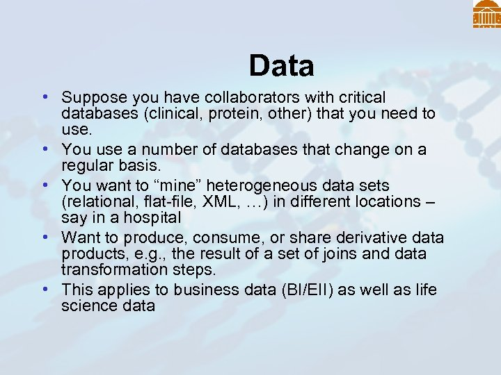 Data • Suppose you have collaborators with critical databases (clinical, protein, other) that you