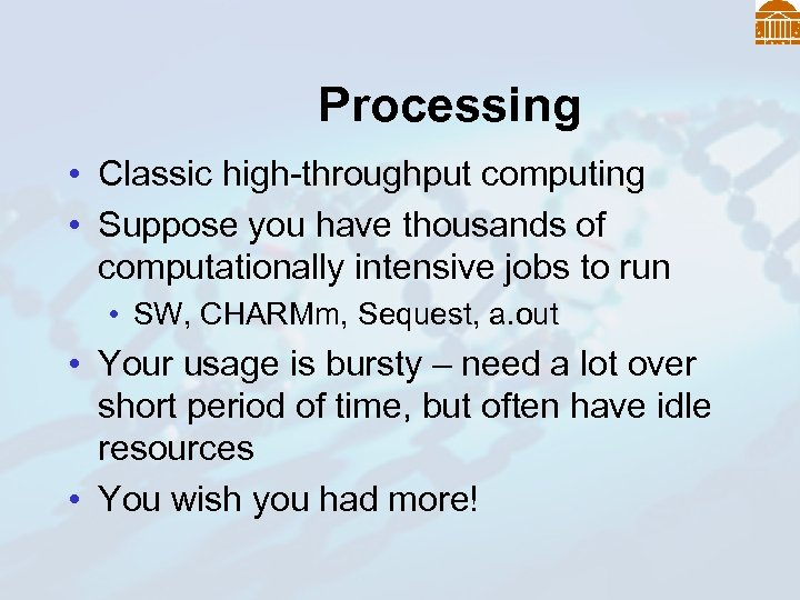 Processing • Classic high-throughput computing • Suppose you have thousands of computationally intensive jobs