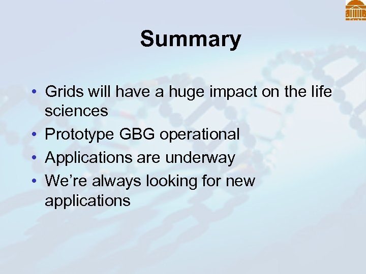 Summary • Grids will have a huge impact on the life sciences • Prototype