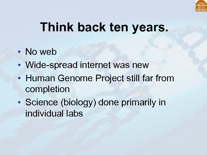 Think back ten years. • No web • Wide-spread internet was new • Human