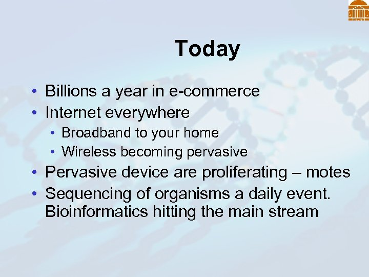 Today • Billions a year in e-commerce • Internet everywhere • Broadband to your