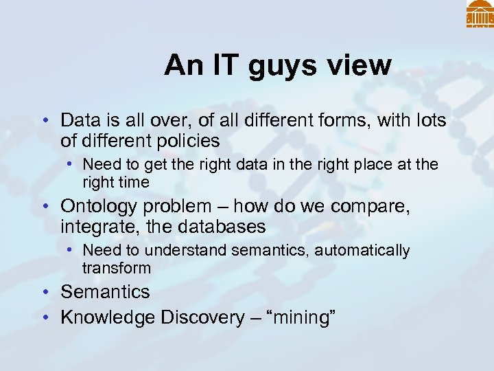 An IT guys view • Data is all over, of all different forms, with