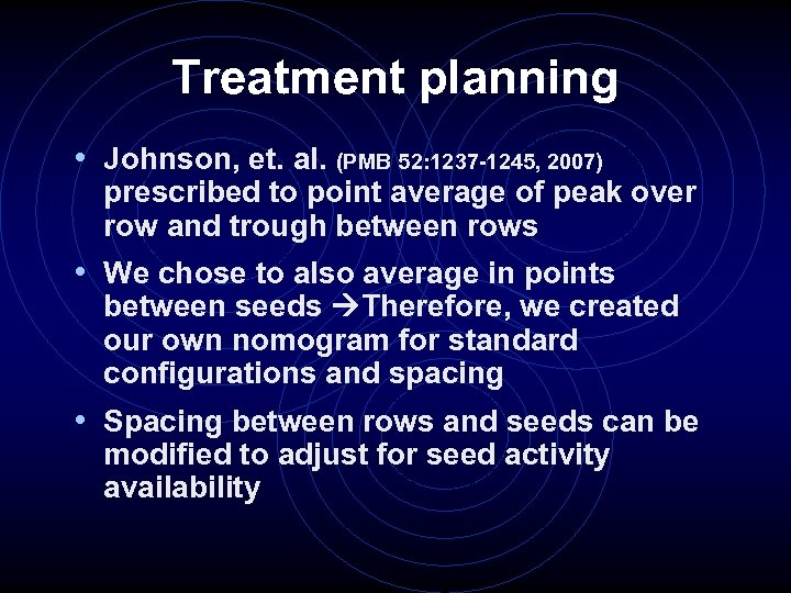Treatment planning • Johnson, et. al. (PMB 52: 1237 -1245, 2007) prescribed to point