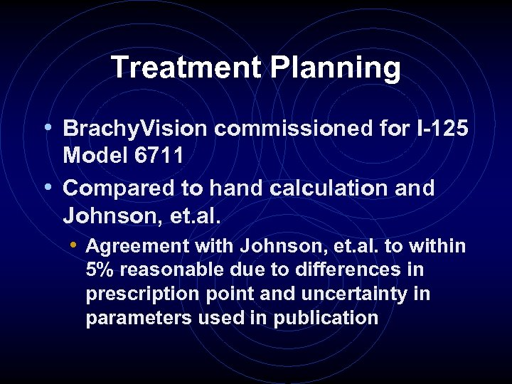 Treatment Planning • Brachy. Vision commissioned for I-125 Model 6711 • Compared to hand