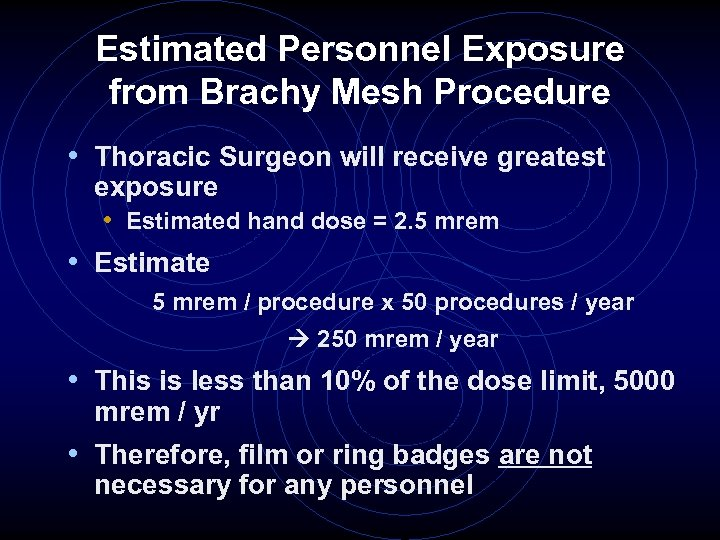 Estimated Personnel Exposure from Brachy Mesh Procedure • Thoracic Surgeon will receive greatest exposure