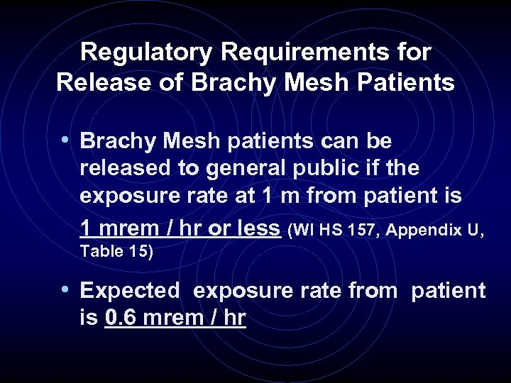 Regulatory Requirements for Release of Brachy Mesh Patients • Brachy Mesh patients can be