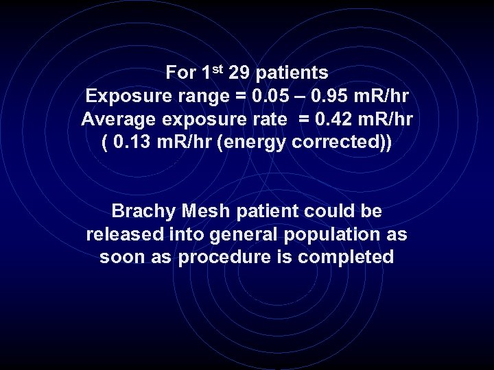 For 1 st 29 patients Exposure range = 0. 05 – 0. 95 m.