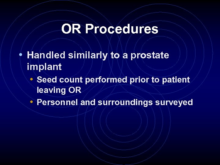 OR Procedures • Handled similarly to a prostate implant • Seed count performed prior