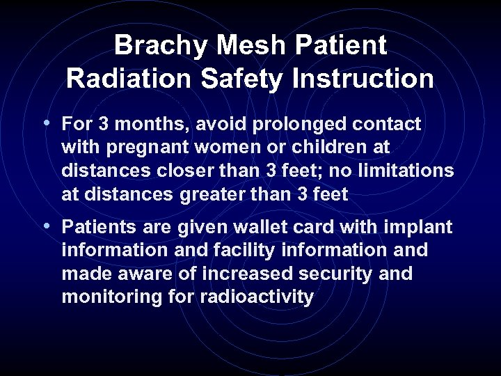 Brachy Mesh Patient Radiation Safety Instruction • For 3 months, avoid prolonged contact with