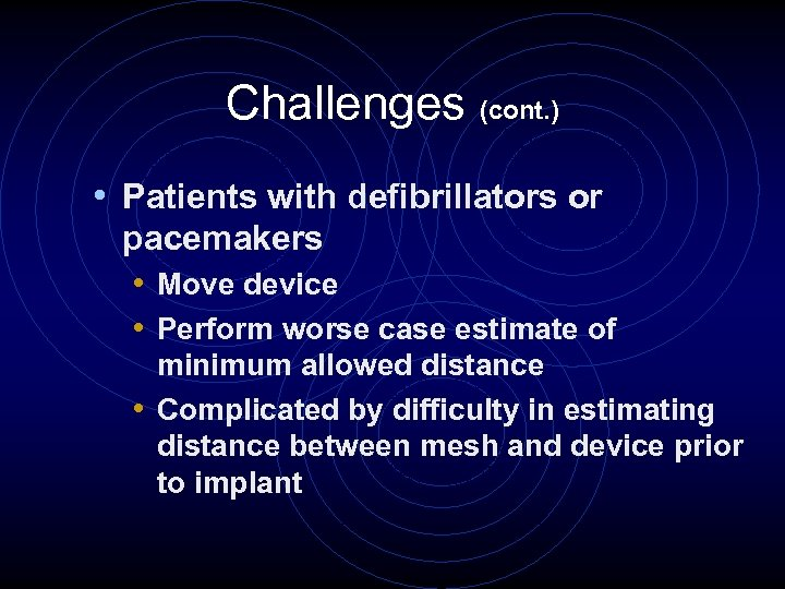 Challenges (cont. ) • Patients with defibrillators or pacemakers • Move device • Perform