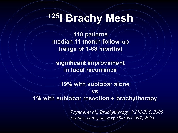 125 I Brachy Mesh 110 patients median 11 month follow-up (range of 1 -68