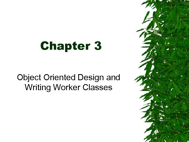 Chapter 3 Object Oriented Design and Writing Worker Classes