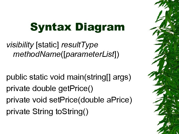 Syntax Diagram visibility [static] result. Type method. Name([parameter. List]) public static void main(string[] args)