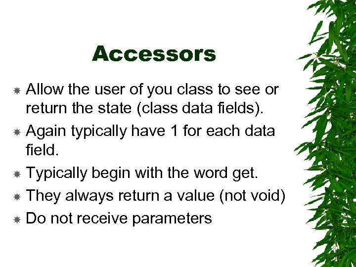 Accessors Allow the user of you class to see or return the state (class