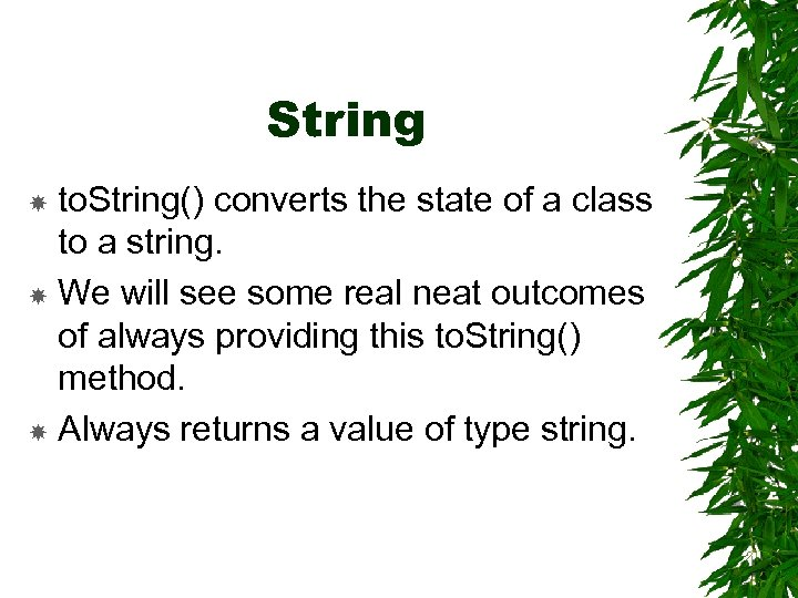 String to. String() converts the state of a class to a string. We will