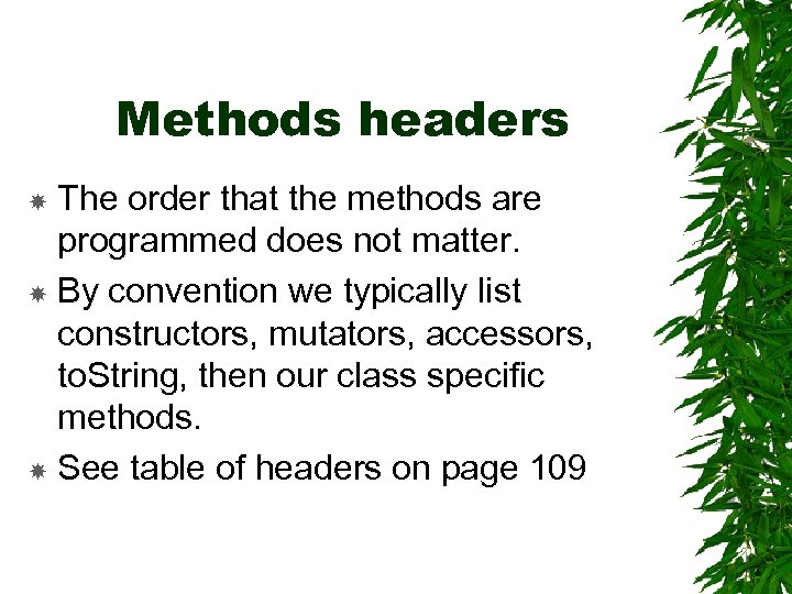 Methods headers The order that the methods are programmed does not matter. By convention