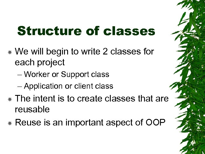 Structure of classes We will begin to write 2 classes for each project –